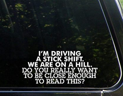 I'm Driving a Stick Shift We're on a Hill Decal